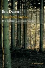 Une forêt cachée, 156 portraits d'écrivains oubliés