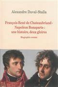 François-René de Chateaubriand-Napoléon Bonaparte: une histoire, deux gloires