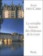 La Véritable Histoire des châteaux de la Loire