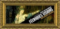 EXPOSITION FEERIQUES VISIONS AU MUSEE GUSTAVE MOREAU