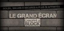 LE GRAND ECRAN CHAUFFE A BLOCK