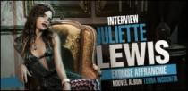 INTERVIEW DE JULIETTE LEWIS