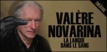 VALÈRE NOVARINA, LA LANGUE DANS LE SANG