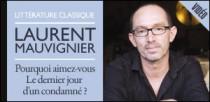 LAURENT MAUVIGNIER , POURQUOI AIMEZ-VOUS 'LE DERNIER JOUR D'UN CONDAMNÉ?