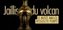 LE MUSÉE MAILLOL RESSUSCITE POMPÉI