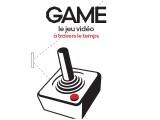 Game - Le jeu vidéo à travers le temps
