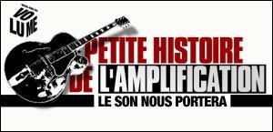 PETITE HISTOIRE DE L'AMPLIFICATION