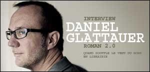 INTERVIEW DE DANIEL GLATTAUER