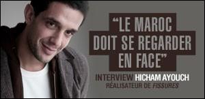INTERVIEW D'HICHAM AYOUCH, RÉALISATEUR DE 'FISSURES'
