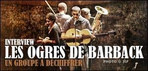 INTERVIEW DES OGRES DE BARBACK