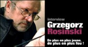 INTERVIEW DE GRZEGORZ ROSINSKI
