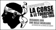 EXPOSITION LA CORSE ET LE TOURISME 1755-1960