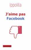 J'aime pas Facebook